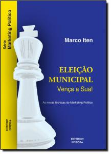 Eleição Municipal: Vença a Sua!: As Novas Técnicas do Marketing Político